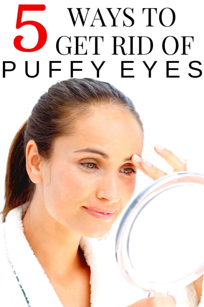 How To Get Rid Of Puffy Eyes - 5 Easy Ways To De-Puff